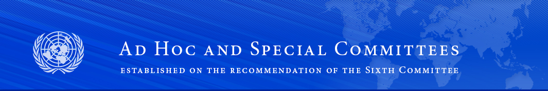 Ad Hoc and Special Committees (established on the recommendation of the Sixth Committee)